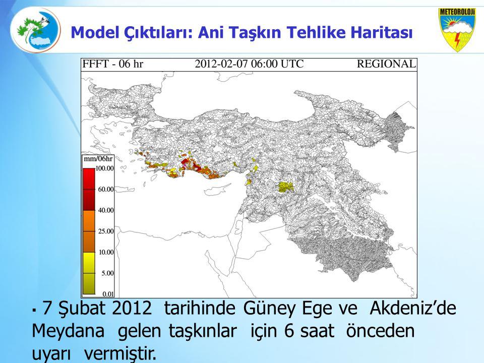  7 Şubat 2012 tarihinde Güney Ege ve Akdeniz'de Meydana gelen taşkınlar için 6 saat önceden uyarı vermiştir. Model Çıktıları: Ani Taşkın Tehlike Hari
