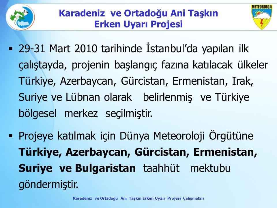 Karadeniz ve Ortadoğu Ani Taşkın Erken Uyarı Projesi  29-31 Mart 2010 tarihinde İstanbul'da yapılan ilk çalıştayda, projenin başlangıç fazına katılac