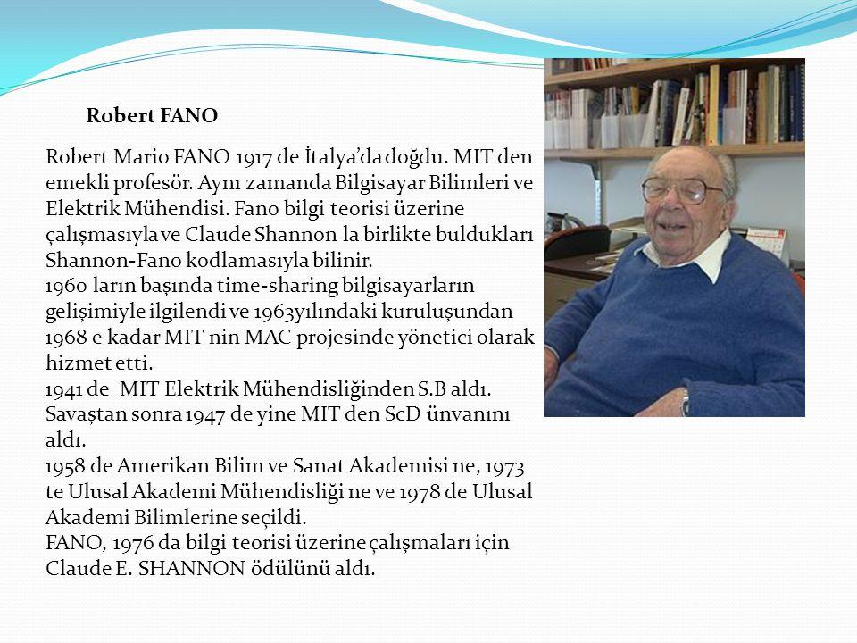 Robert FANO Robert Mario FANO 1917 de İtalya'da doğdu. MIT den emekli profesör. Aynı zamanda Bilgisayar Bilimleri ve Elektrik Mühendisi. Fano bilgi te