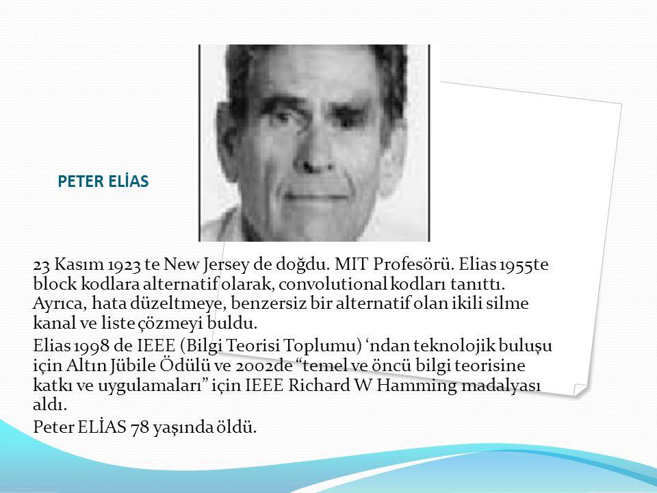 PETER ELİAS 23 Kasım 1923 te New Jersey de doğdu. MIT Profesörü. Elias 1955te block kodlara alternatif olarak, convolutional kodları tanıttı. Ayrıca,