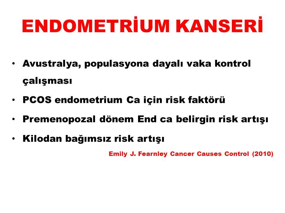 ENDOMETRİUM KANSERİ Avustralya, populasyona dayalı vaka kontrol çalışması PCOS endometrium Ca için risk faktörü Premenopozal dönem End ca belirgin ris