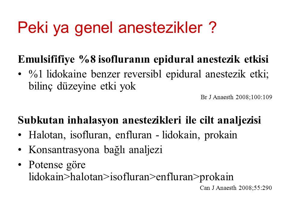 Peki ya genel anestezikler ? Emulsififiye %8 isofluranın epidural anestezik etkisi %1 lidokaine benzer reversibl epidural anestezik etki; bilinç düzey