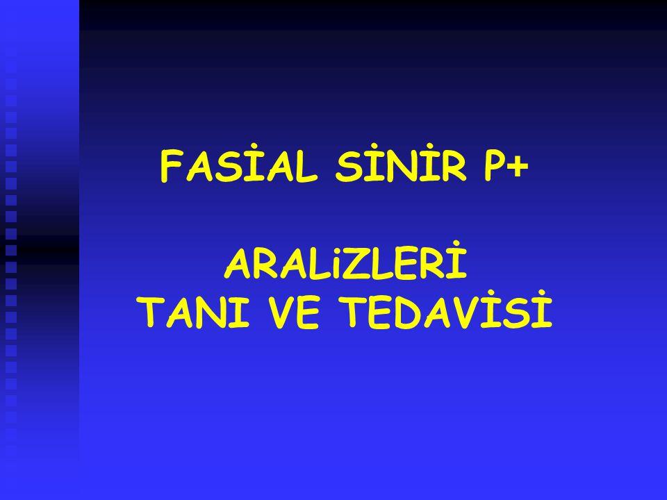 FASİAL SİNİR P + ARALiZLERİ TANI VE TEDAVİSİ