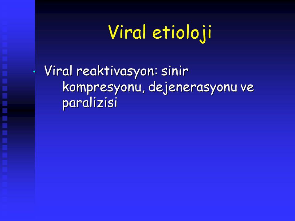 Viral etioloji Viral reaktivasyon: sinir kompresyonu, dejenerasyonu ve paralizisi Viral reaktivasyon: sinir kompresyonu, dejenerasyonu ve paralizisi