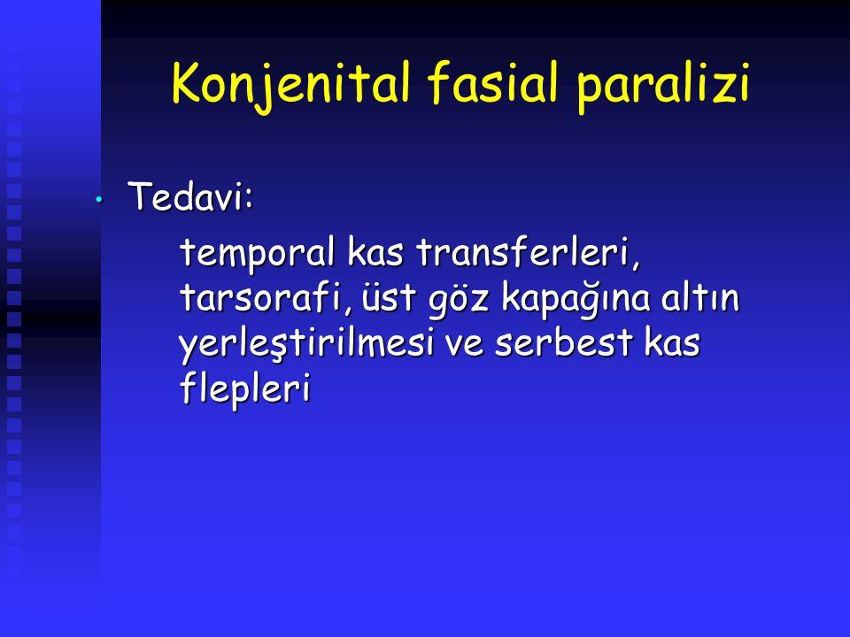 Konjenital fasial paralizi Tedavi: Tedavi: temporal kas transferleri, tarsorafi, üst göz kapağına altın yerleştirilmesi ve serbest kas flepleri