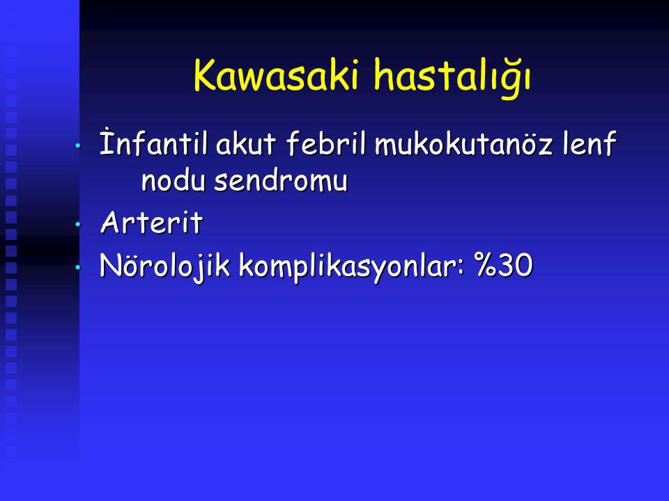 Kawasaki hastalığı İnfantil akut febril mukokutanöz lenf nodu sendromu İnfantil akut febril mukokutanöz lenf nodu sendromu Arterit Arterit Nörolojik k