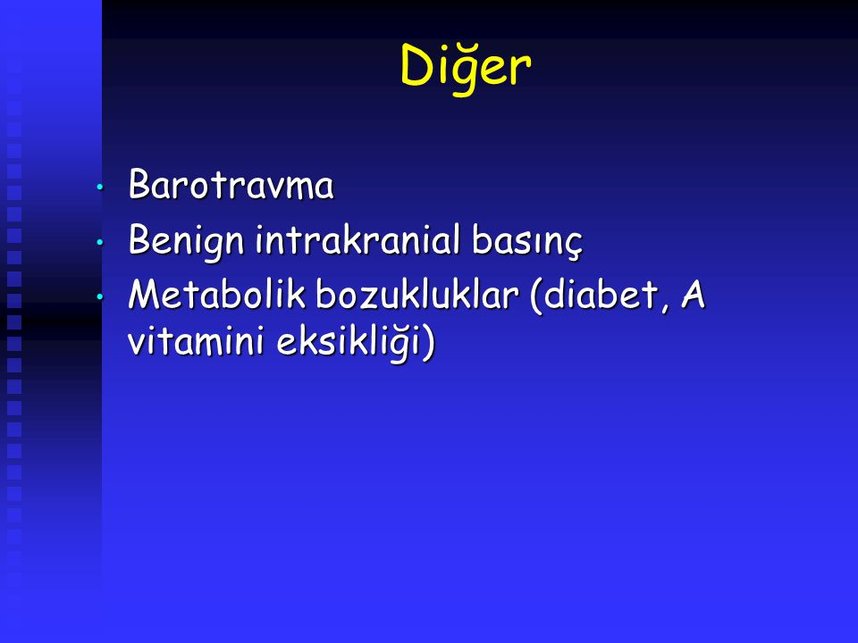 Diğer Barotravma Barotravma Benign intrakranial basınç Benign intrakranial basınç Metabolik bozukluklar (diabet, A vitamini eksikliği) Metabolik bozuk