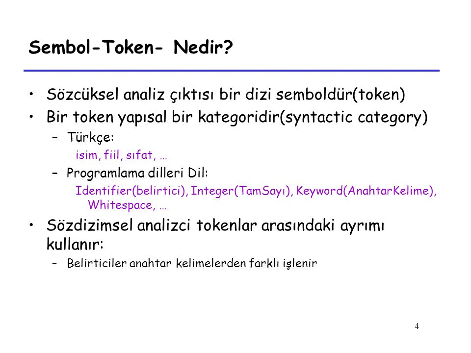 4 Sembol-Token- Nedir? Sözcüksel analiz çıktısı bir dizi semboldür(token) Bir token yapısal bir kategoridir(syntactic category) –Türkçe: isim, fiil, s