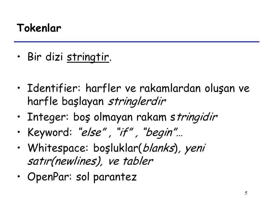 5 Tokenlar Bir dizi stringtir. Identifier: harfler ve rakamlardan oluşan ve harfle başlayan stringlerdir Integer: boş olmayan rakam stringidir Keyword