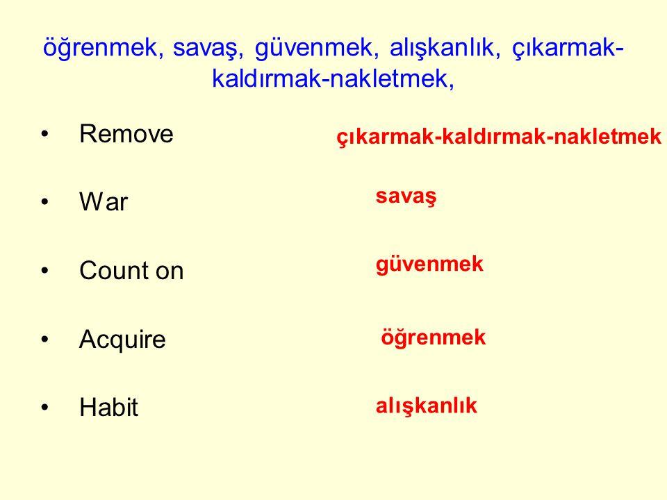 öğrenmek, savaş, güvenmek, alışkanlık, çıkarmak- kaldırmak-nakletmek, Remove War Count on Acquire Habit çıkarmak-kaldırmak-nakletmek savaş güvenmek alışkanlık öğrenmek