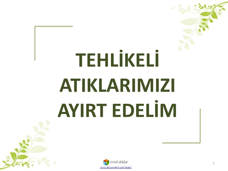 TEHLİKELİ ATIKLARIMIZI AYIRT EDELİM 1 www.atikyonetim.com/evsel/