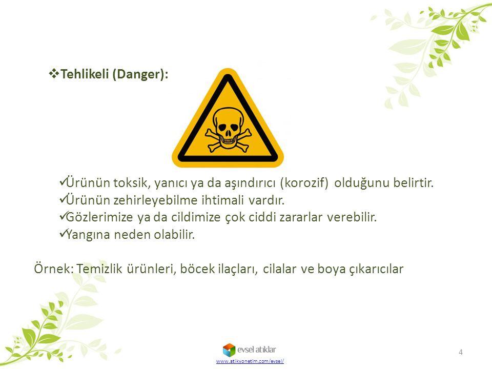  Tehlikeli (Danger): Ürünün toksik, yanıcı ya da aşındırıcı (korozif) olduğunu belirtir. Ürünün zehirleyebilme ihtimali vardır. Gözlerimize ya da cil