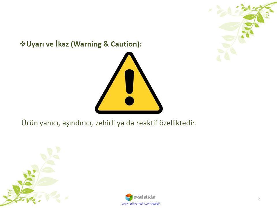  Uyarı ve İkaz (Warning & Caution): Ürün yanıcı, aşındırıcı, zehirli ya da reaktif özelliktedir. 5 www.atikyonetim.com/evsel/