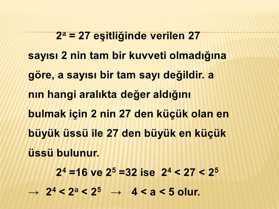 ÜSLÜ SAYILARDA SIRALAMA a bir pozitif basit kesir olsun. (0<a<1) a x > a y ise x < y dir. a sayısı 1 den büyük bir gerçel sayı olsun. a x > a y ise x