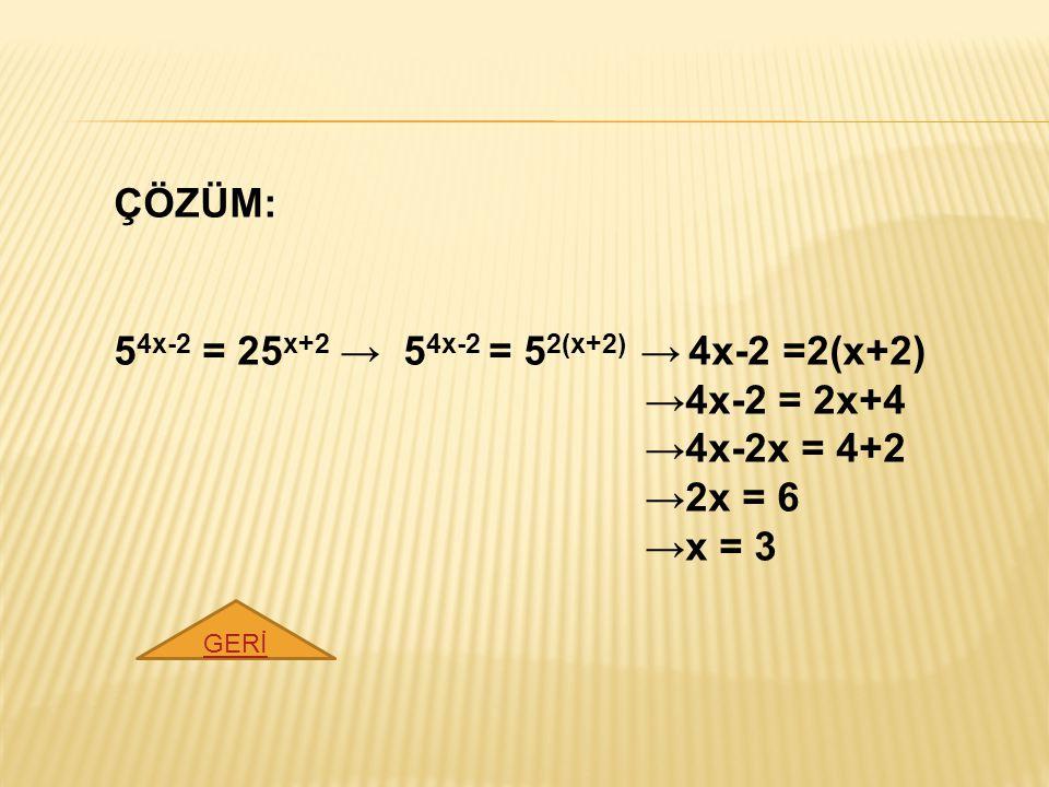 ÇÖZÜM: (3/2) -2 + (6/5) -1 = (2/3) 2 + (5/6) 1 = 4/9 + 5/6 = (8+15)/18 =23/18 GERİ