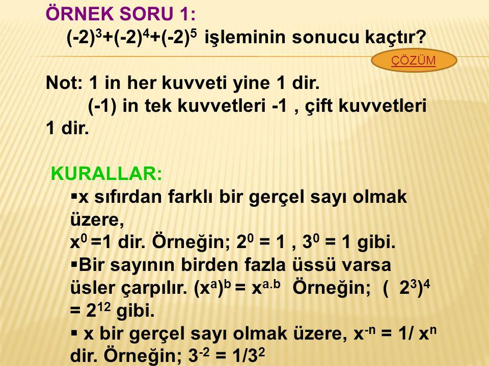 ÖRNEK SORU 1: (-2) 3 +(-2) 4 +(-2) 5 işleminin sonucu kaçtır.