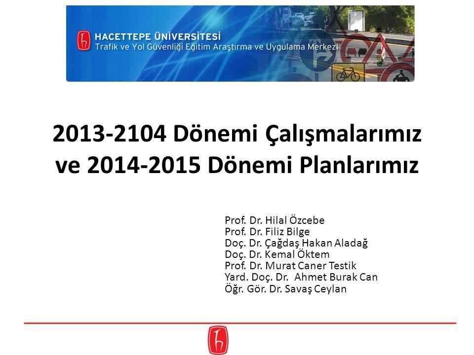 2013-2104 Dönemi Çalışmalarımız ve 2014-2015 Dönemi Planlarımız Prof. Dr. Hilal Özcebe Prof. Dr. Filiz Bilge Doç. Dr. Çağdaş Hakan Aladağ Doç. Dr. Kem