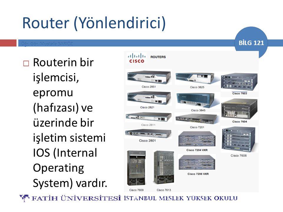BİLG 121 Router (Yönlendirici)  Routerin bir işlemcisi, epromu (hafızası) ve üzerinde bir işletim sistemi IOS (Internal Operating System) vardır.
