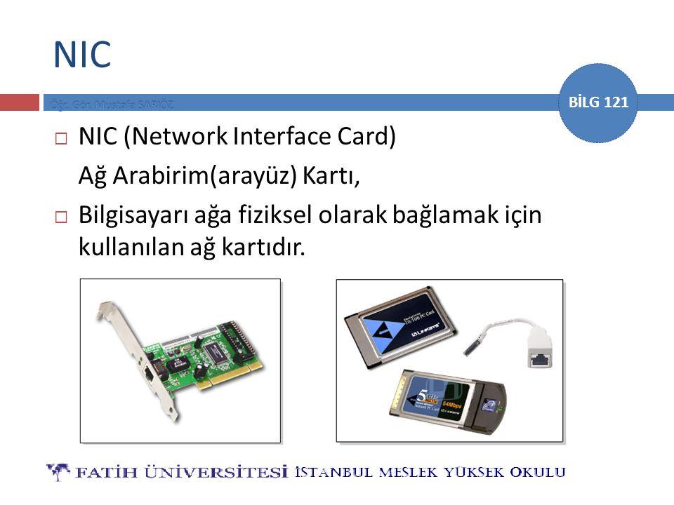 BİLG 121 NIC  NIC (Network Interface Card) Ağ Arabirim(arayüz) Kartı,  Bilgisayarı ağa fiziksel olarak bağlamak için kullanılan ağ kartıdır.