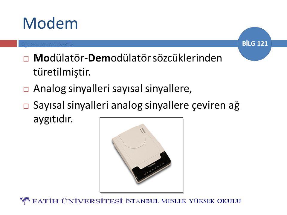 BİLG 121 Modem  Modülatör-Demodülatör sözcüklerinden türetilmiştir.  Analog sinyalleri sayısal sinyallere,  Sayısal sinyalleri analog sinyallere çe