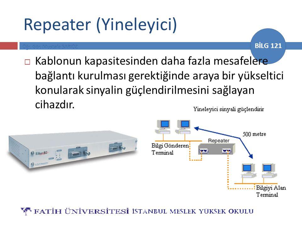 BİLG 121 Repeater (Yineleyici)  Kablonun kapasitesinden daha fazla mesafelere bağlantı kurulması gerektiğinde araya bir yükseltici konularak sinyalin