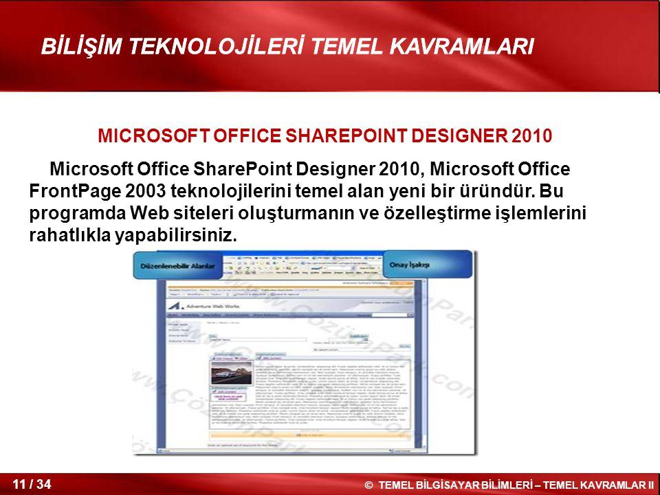 11 / 34 © TEMEL BİLGİSAYAR BİLİMLERİ – TEMEL KAVRAMLAR II BİLİŞİM TEKNOLOJİLERİ TEMEL KAVRAMLARI MICROSOFT OFFICE SHAREPOINT DESIGNER 2010 Microsoft O
