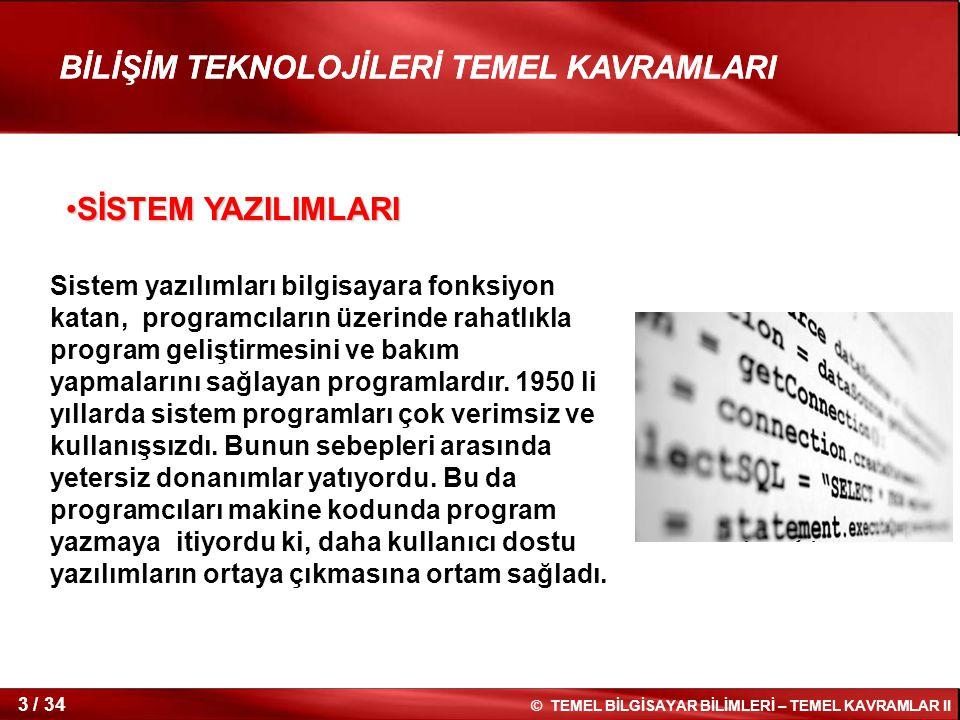 34 / 42 © TEMEL BİLGİSAYAR BİLİMLERİ – TEMEL KAVRAMLAR II BİLİŞİM TEKNOLOJİLERİ TEMEL KAVRAMLARI Hafta 2 Bilişim Teknolojileri Temel Kavramları - II Temel Bilgisayar Bilimleri Dersi Konya, 2012