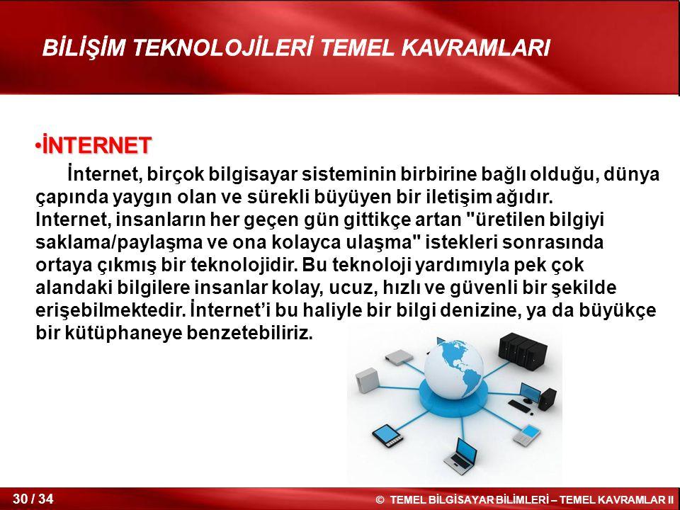 30 / 34 © TEMEL BİLGİSAYAR BİLİMLERİ – TEMEL KAVRAMLAR II BİLİŞİM TEKNOLOJİLERİ TEMEL KAVRAMLARI İNTERNETİNTERNET İnternet, birçok bilgisayar sistemin