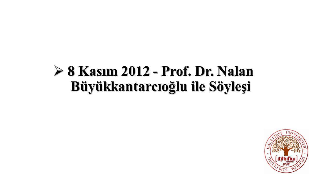  8 Kasım 2012 - Prof. Dr. Nalan Büyükkantarcıoğlu ile Söyleşi