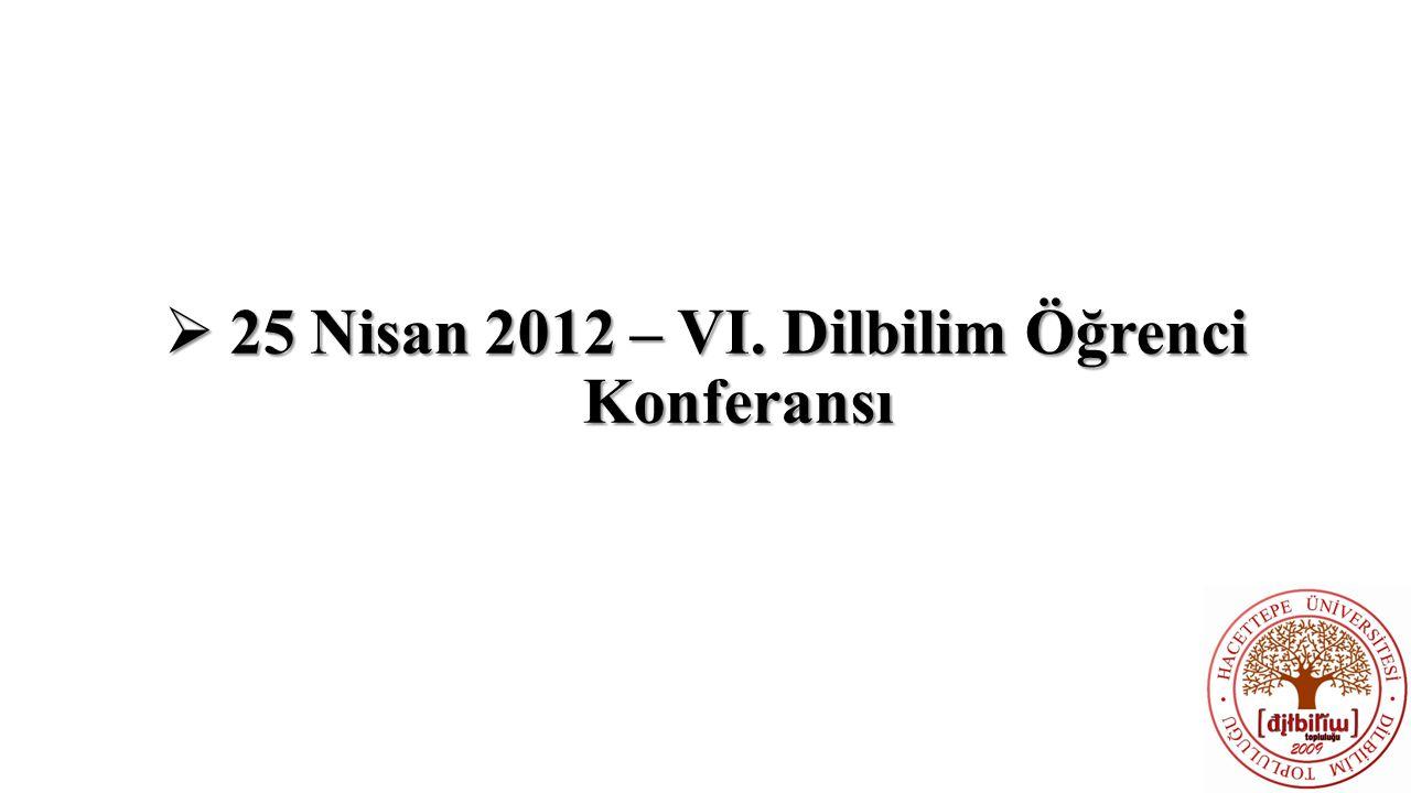  25 Nisan 2012 – VI. Dilbilim Öğrenci Konferansı