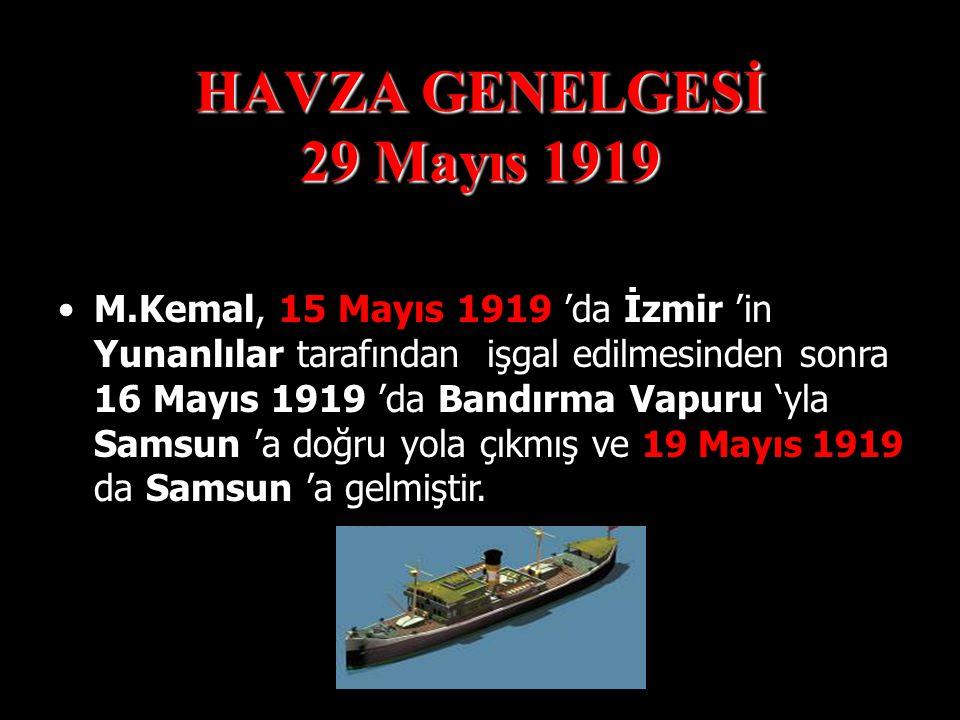 HAVZA GENELGESİ 29 Mayıs 1919 M.Kemal,Samsun 'a ; 9.Ordu Müfettişliği sıfatıyla,Osmanlı Devleti Hükümeti tarafından resmi görevli olarak, Samsun ve Çevresindeki Rumlar 'la Türkler arasındaki çatışmaların nedenlerini araştırmak ve bu çatışmaların sona erdirilmesini sağlamak amacıyla gelmiştir.