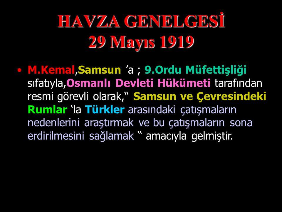 HAVZA GENELGESİ 29 Mayıs 1919  19 Mayıs 1919 'da Samsun'a çıkan M.Kemal,Milli Mücadele 'yi yönlendirmek amacıyla 25 Mayıs 1919 'da Havza 'ya gelince askeri ve sivil mülki amirlere gönderdiği bildirilerle, İşgallerin protesto yapılmasını,mitingler düzenlenmesini, ülkemizin içinde bulunduğu durumun millete anlatılmasını, İstanbul hükümetine protesto telgraflarının çekilmesini istemiştir.