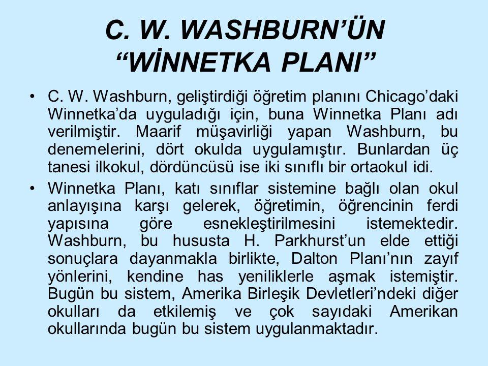"""C. W. WASHBURN'ÜN """"WİNNETKA PLANI"""" C. W. Washburn, geliştirdiği öğretim planını Chicago'daki Winnetka'da uyguladığı için, buna Winnetka Planı adı veri"""