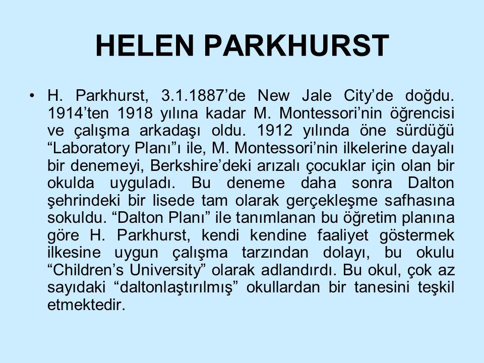 HELEN PARKHURST H. Parkhurst, 3.1.1887'de New Jale City'de doğdu. 1914'ten 1918 yılına kadar M. Montessori'nin öğrencisi ve çalışma arkadaşı oldu. 191