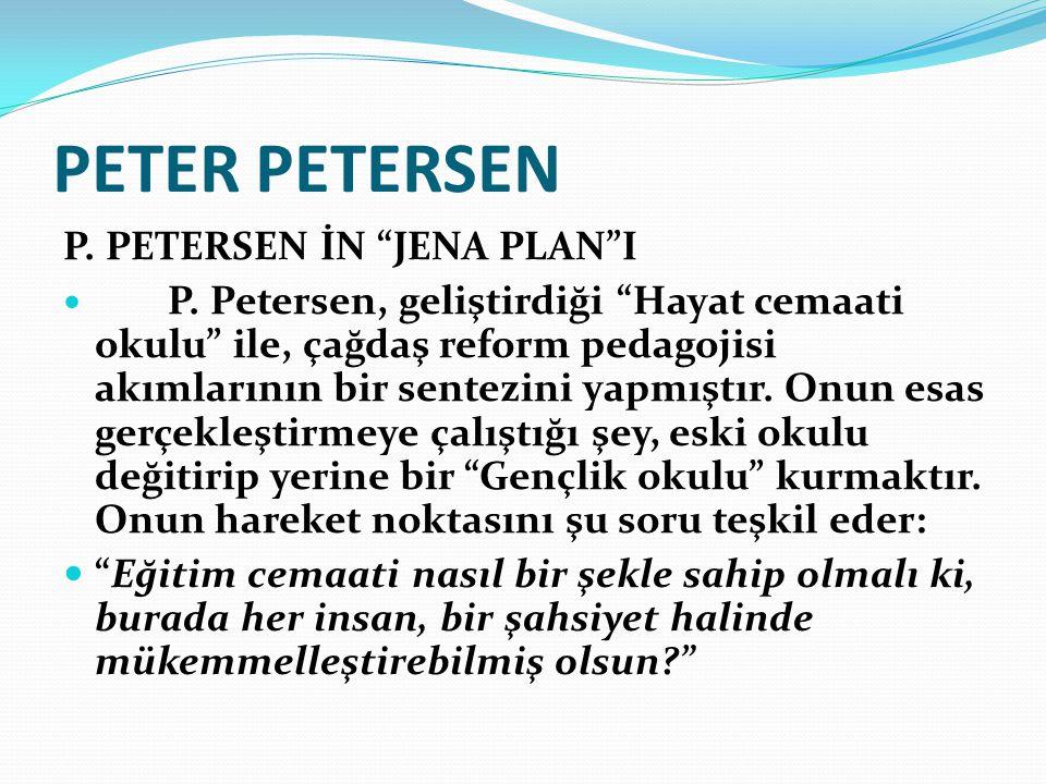 """PETER PETERSEN P. PETERSEN İN """"JENA PLAN""""I P. Petersen, geliştirdiği """"Hayat cemaati okulu"""" ile, çağdaş reform pedagojisi akımlarının bir sentezini yap"""
