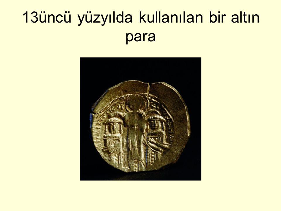 13üncü yüzyılda kullanılan bir altın para