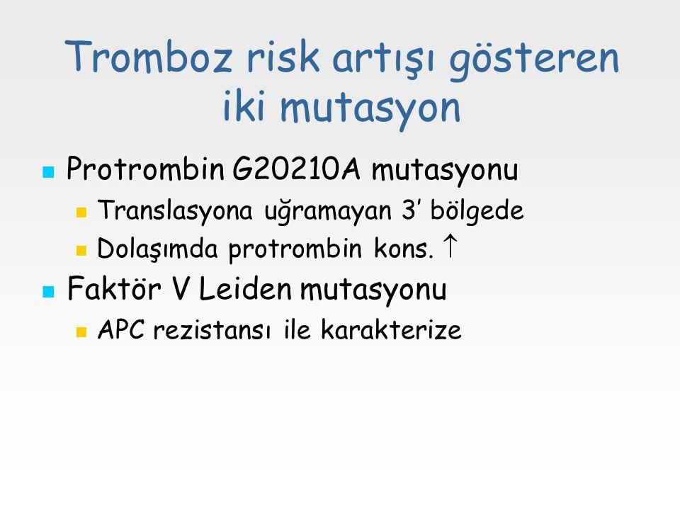 Tromboz risk artışı gösteren iki mutasyon Protrombin G20210A mutasyonu Protrombin G20210A mutasyonu Translasyona uğramayan 3' bölgede Translasyona uğr