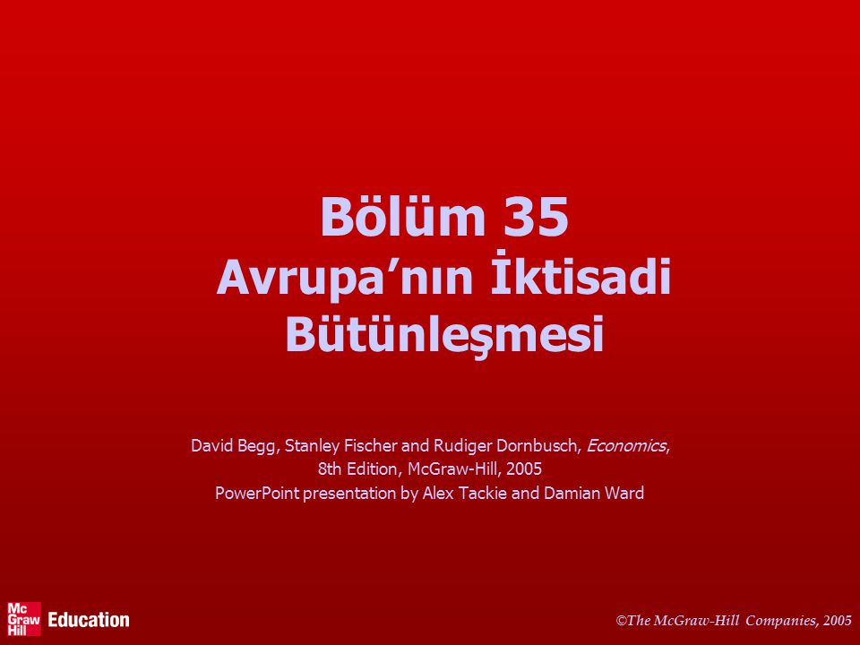 © The McGraw-Hill Companies, 2005 Bölüm 35 Avrupa'nın İktisadi Bütünleşmesi David Begg, Stanley Fischer and Rudiger Dornbusch, Economics, 8th Edition, McGraw-Hill, 2005 PowerPoint presentation by Alex Tackie and Damian Ward
