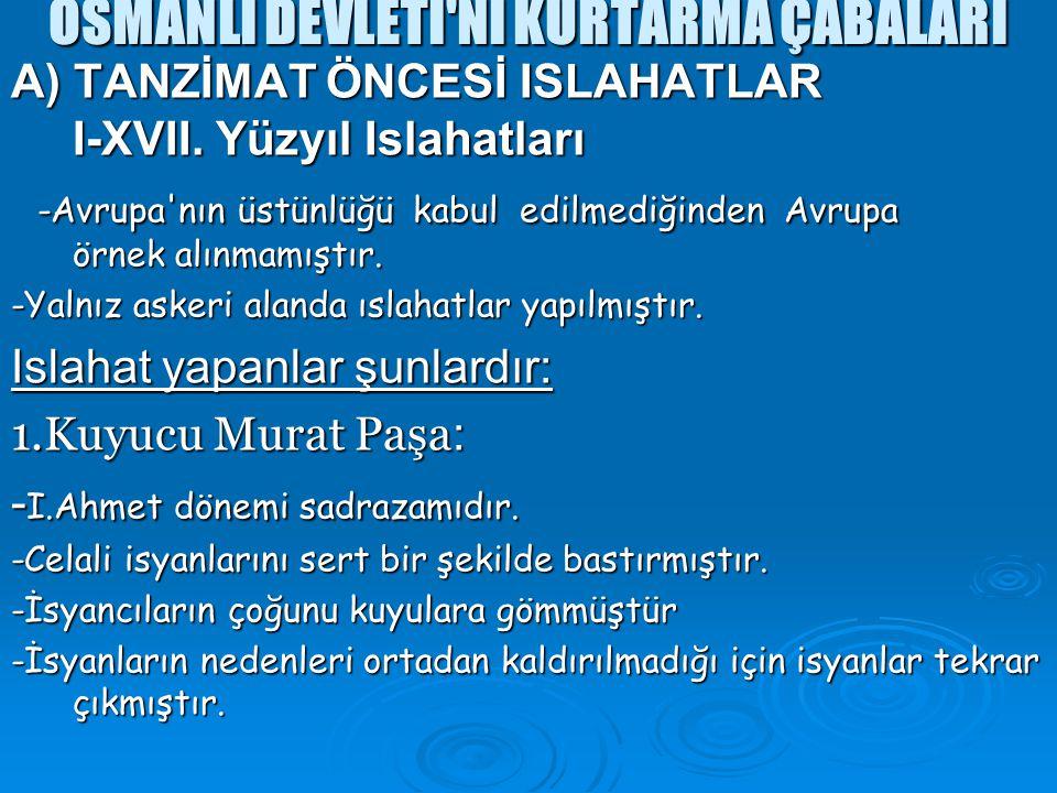 OSMANLI DEVLETİ Nİ KURTARMA ÇABALARI A) TANZİMAT ÖNCESİ ISLAHATLAR I-XVII.