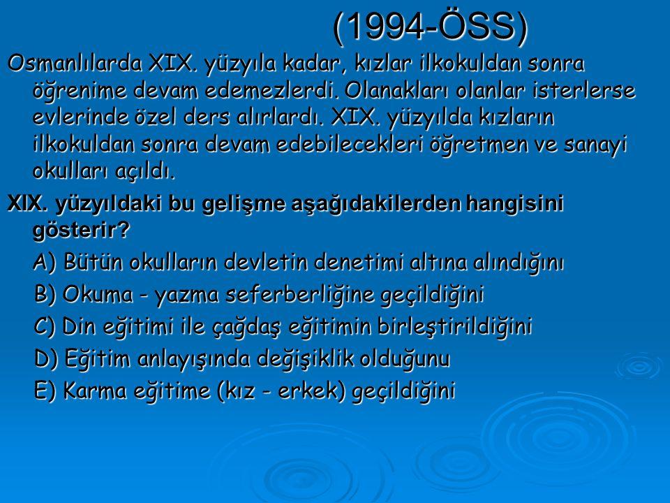 (1994-ÖSS) Osmanlılarda XIX.yüzyıla kadar, kızlar ilkokuldan sonra öğrenime devam edemezlerdi.