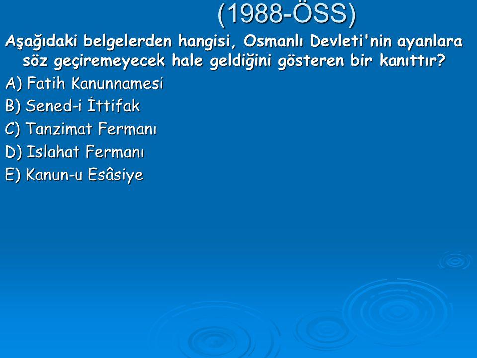 (1988-ÖSS) Aşağıdaki belgelerden hangisi, Osmanlı Devleti nin ayanlara söz geçiremeyecek hale geldiğini gösteren bir kanıttır.