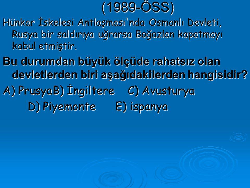 (1989-ÖSS) Hünkar İskelesi Antlaşması nda Osmanlı Devleti, Rusya bir saldırıya uğrarsa Boğazlan kapatmayı kabul etmiştir.