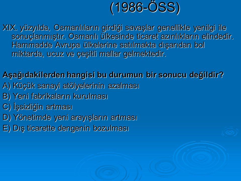 (1986-ÖSS) XIX.yüzyılda, Osmanlıların girdiği savaşlar genellikle yenilgi ile sonuçlanmıştır.