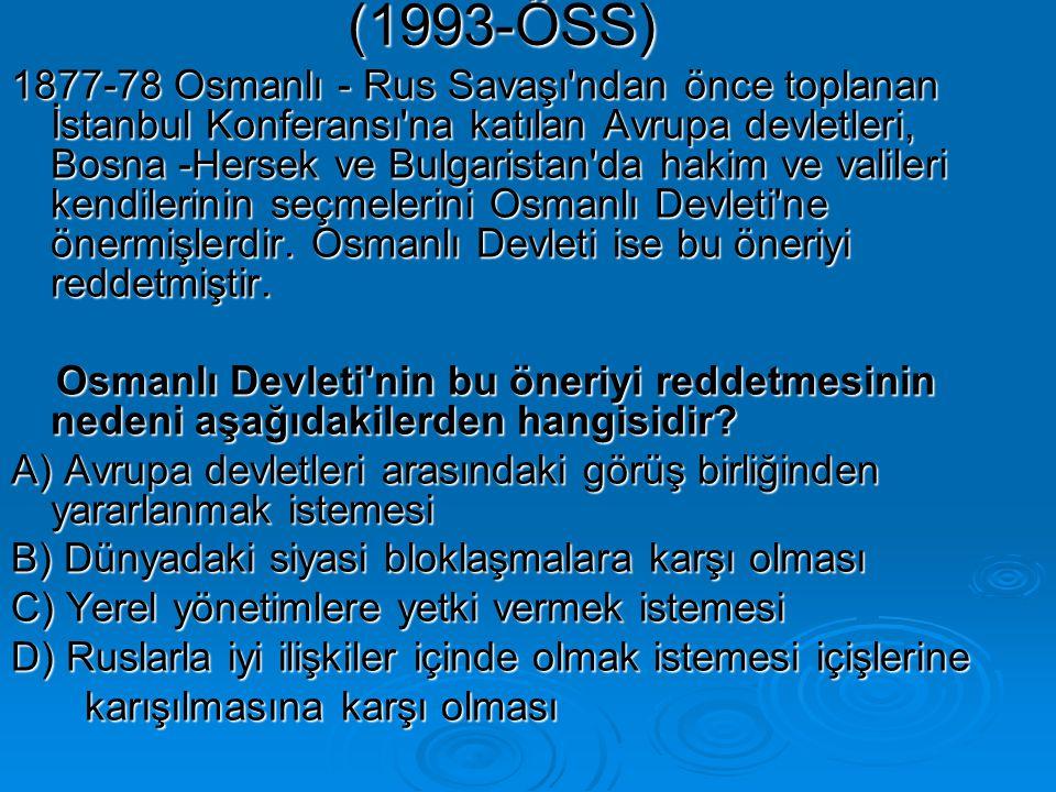(1993-ÖSS) 1877-78 Osmanlı - Rus Savaşı ndan önce toplanan İstanbul Konferansı na katılan Avrupa devletleri, Bosna -Hersek ve Bulgaristan da hakim ve valileri kendilerinin seçmelerini Osmanlı Devleti ne önermişlerdir.