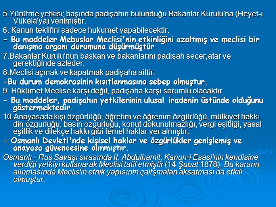 5.Yürütme yetkisi; başında padişahın bulunduğu Bakanlar Kurulu na (Heyet-i Vükela ya) verilmiştir.