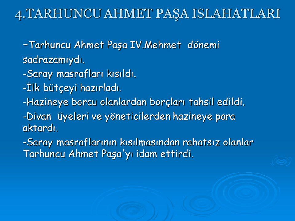 4.TARHUNCU AHMET PAŞA ISLAHATLARI - Tarhuncu Ahmet Paşa IV.Mehmet dönemi sadrazamıydı.