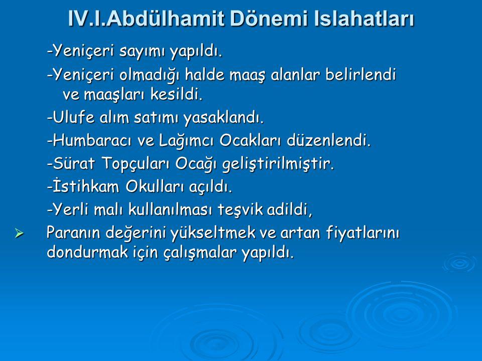 IV.I.Abdülhamit Dönemi Islahatları -Yeniçeri sayımı yapıldı.