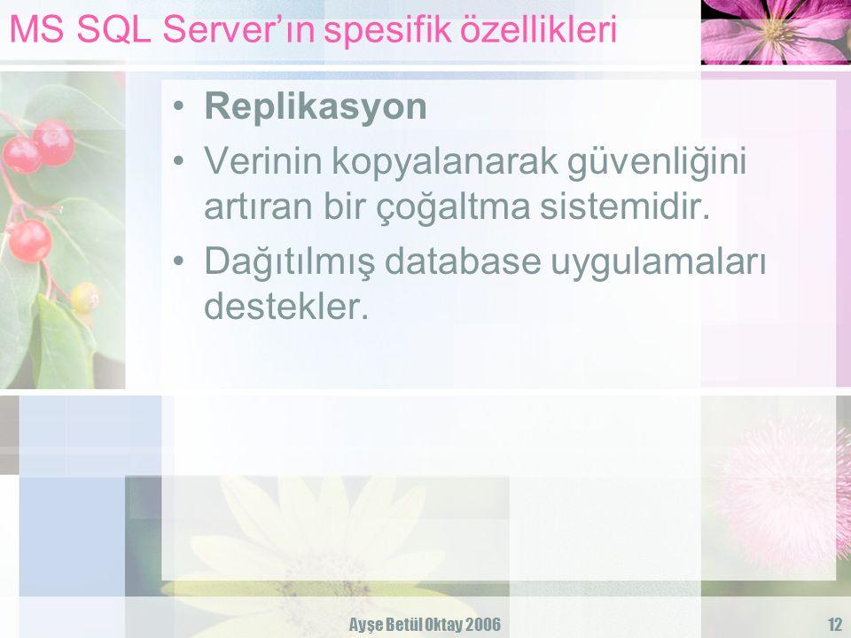 Ayşe Betül Oktay 200612 MS SQL Server'ın spesifik özellikleri Replikasyon Verinin kopyalanarak güvenliğini artıran bir çoğaltma sistemidir. Dağıtılmış