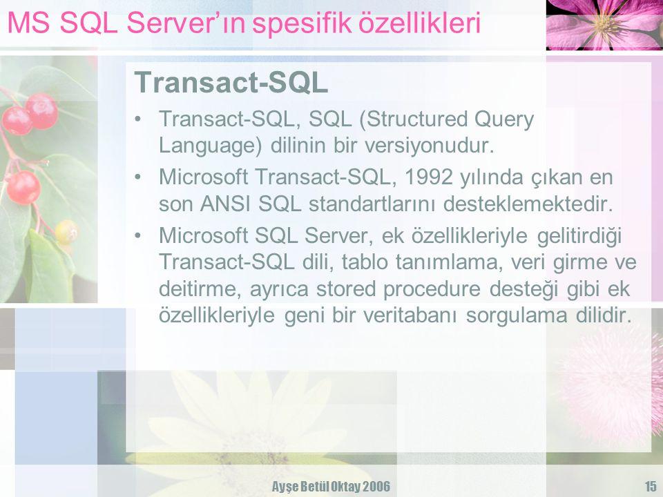 Ayşe Betül Oktay 200615 MS SQL Server'ın spesifik özellikleri Transact-SQL Transact-SQL, SQL (Structured Query Language) dilinin bir versiyonudur. Mic