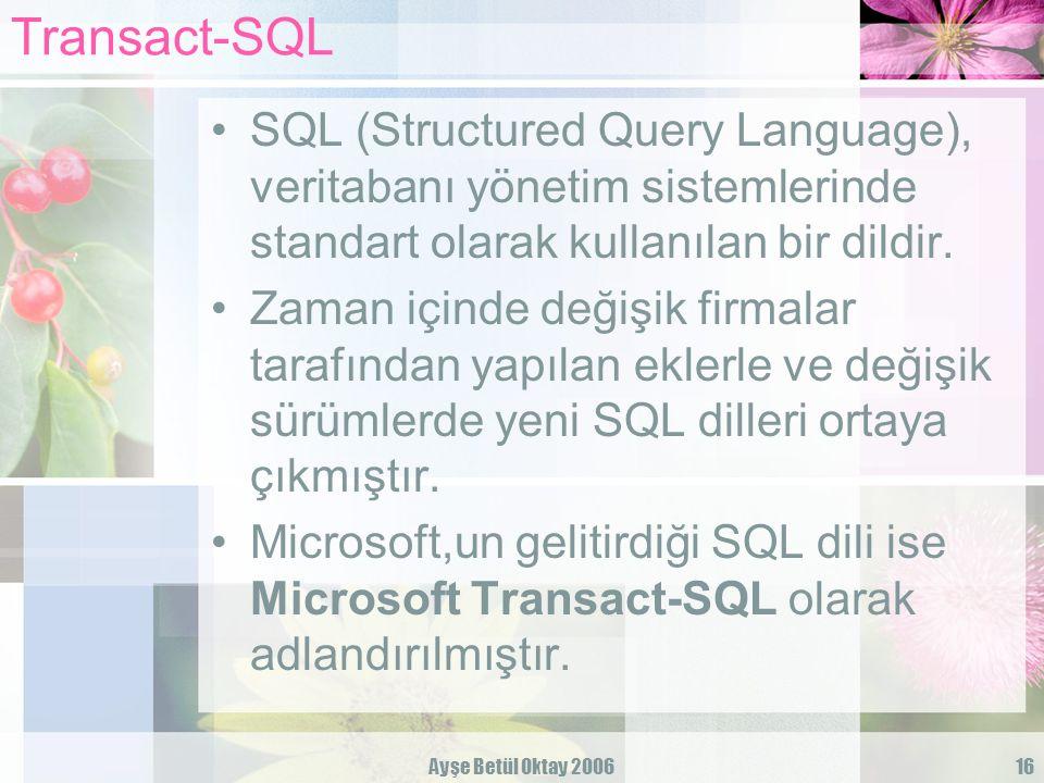 Ayşe Betül Oktay 200616 Transact-SQL SQL (Structured Query Language), veritabanı yönetim sistemlerinde standart olarak kullanılan bir dildir. Zaman iç